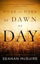 Dusk or Dark or Dawn or Day ebook by