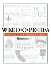 Weedopedia: A Totally Dank A-Z Reefer Reference ebook by Will B. High