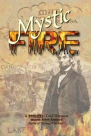 Mystic Fire: A Bonanza Civil War Novel ebook by Monette Bebow-Reinhard