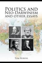 Politics and Neo-Darwinism ebook by Tom Rubens