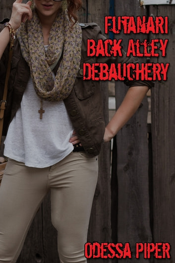 Futanari Back Alley Debauchery ebook by Odessa Piper