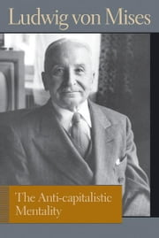The Anti-capitalistic Mentality ebook by Ludwig von Mises