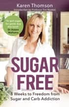 Sugar Free - 8 Weeks to Freedom from Sugar and Carb Addiction ebook by Karen Thomson