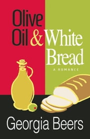 Olive Oil and White Bread ebook by Georgia Beers