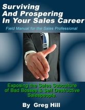 Surviving & Prospering in Your Sales Career: Field Manual for the Sales Professional. ebook by Greg Hill