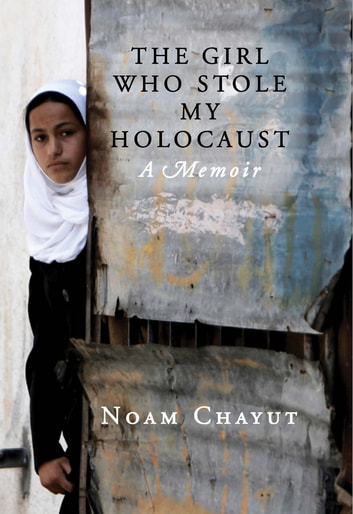 The Girl Who Stole My Holocaust - A Memoir ebook by Noam Chayut