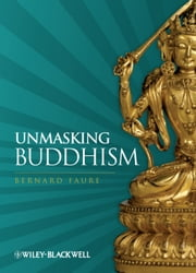 Unmasking Buddhism ebook by Bernard Faure