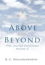 ABOVE and BEYOND - (The Journey Continues) Volume 2 ebook by R. C. Hollingsworth