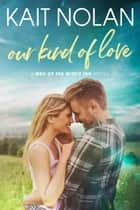 Our Kind of Love ebook by Kait Nolan