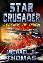 Star Crusader: Legends of Orion ebook by Michael G. Thomas