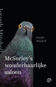 McSorley's wonderbaarlijke saloon ebook by Joseph Mitchell, Dirk-Jan Arensman