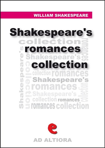 shakespeares romances collection cymbeline pericles the tempest the winters tale ad altiora