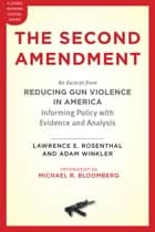 The Second Amendment - An Excerpt from Reducing Gun Violence in America: Informing Policy with Evidence and Analysis ebook by Lawrence E. Rosenthal, Adam Winkler, Michael R. Bloomberg