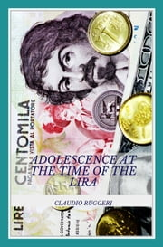 Adolescence at the time of the Lira ebook by Claudio Ruggeri