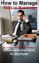 How to Manage Start up Business: Legal . Purchasing . Negotiating . Pricing . Budgeting . PR ebook by Dr Jim Porter