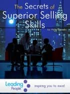The Secrets of Superior Selling Skills ebook by Peter Heredia