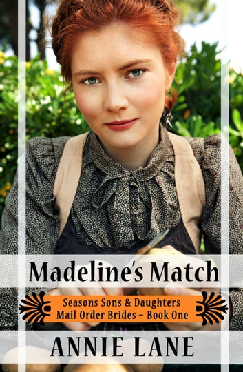 Mail Order Bride - Madeline's Match - Seasons Sons and Daughters, #1 ebook by Annie Lane