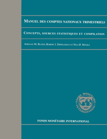 Quarterly National Accounts Manual: Concepts, Data Sources, and Compilation (EPub) ebook by Robert  Mr. Dippelsman,Adriaan M. Mr. Bloem,Nils Øyvind Mr. Mæhle