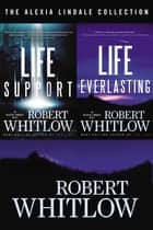 The Alexia Lindale Collection - Life Support and Life Everlasting eBook by Robert Whitlow