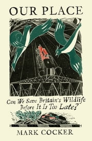 Our Place - Can We Save Britain's Wildlife Before It Is Too Late? ebook by Mark Cocker