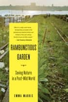 Rambunctious Garden - Saving Nature in a Post-Wild World ebook by Emma Marris