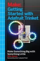Getting Started with Adafruit Trinket - 15 Projects with the Low-Cost AVR ATtiny85 Board ebook by Mike Barela