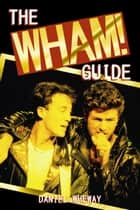The Wham! Guide ebook by Daniel Wheway