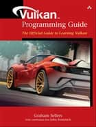 Vulkan Programming Guide - The Official Guide to Learning Vulkan ebook by Graham Sellers, John Kessenich