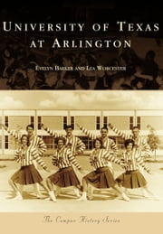 University of Texas at Arlington ebook by Evelyn Barker,Lea Worcester