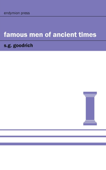 Famous Men of Ancient Times eBook by S. G. Goodrich