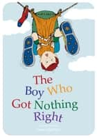 The Boy Who Got Nothing Right ebook by Tony Urquhart