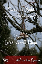 'Twas the Night Before Christmas Eve, #6 ebook by Leigh Verrill-Rhys