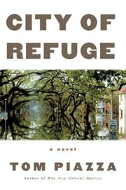 City of Refuge - A Novel ebook by Tom Piazza