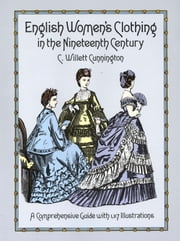 English Women's Clothing in the Nineteenth Century - A Comprehensive Guide with 1,117 Illustrations ebook by C. Willett Cunnington