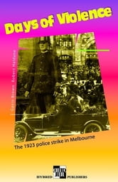 Days Of Violence: The 1923 Police Strike In Melbourne ebook by Gavin Brown