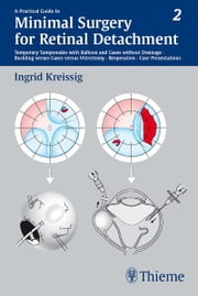 Practical Guide to Minimal Surgery for Retinal Detachment, Volume II ebook by Ingrid Kreissig