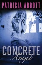 Concrete Angel Ebook di Patricia Abbott