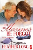 Lest Old Marines Be Forgot ebook by Heather Long