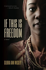 If This Is Freedom ebook by Gloria Ann Wesley