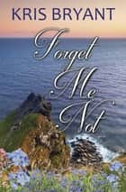 Forget-Me-Not ebook by Kris Bryant