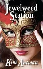 Jewelweed Station ebook by Kim Antieau