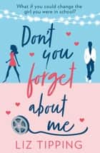 Don't You Forget About Me ebook by Liz Tipping