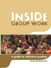 Inside Group Work - A guide to reflective practice ebook by Fiona McDermott