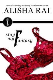 Stay My Fantasy - The Fantasy Series, #2 ebook by alisha rai
