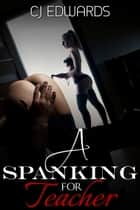 A Spanking For Teacher ebook by CJ Edwards