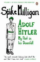 Adolf Hitler - My Part in his Downfall ebook by Spike Milligan