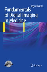 Fundamentals of Digital Imaging in Medicine ebook by Roger Bourne