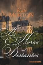 As horas distantes ebook by Kate Morton
