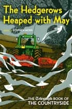The Hedgerows Heaped with May ebook by Stephen Moss