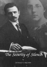 The Security of Silence ebook by Donald F. Megnin